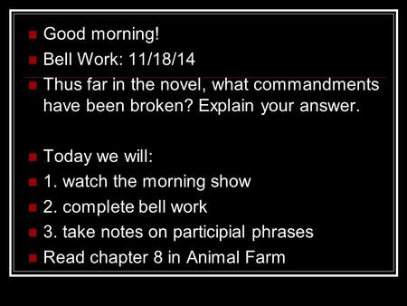 Good morning! Bell Work: 11/18/14 Thus far in the novel, what commandments have been broken? Explain your answer. Today we will: 1. watch the morning.