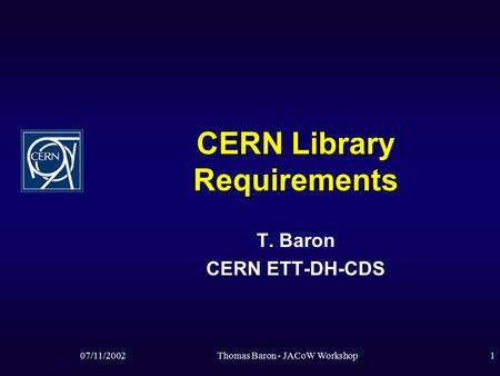 07/11/2002Thomas Baron - JACoW Workshop1 CERN Library Requirements T. Baron CERN ETT-DH-CDS.