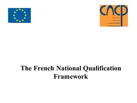 The French National Qualification Framework. What is EQF ? Translation system to compare the qualifications Neutral reference point (meta-framework) based.
