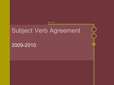 Subject Verb Agreement 2009-2010 I Agree! The subject and verb in a sentence must agree in number. Both must be singular or both must be plural Notice.