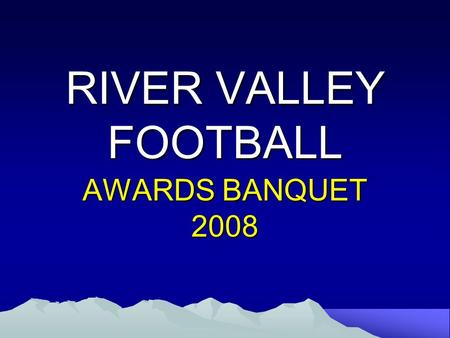 RIVER VALLEY FOOTBALL AWARDS BANQUET 2008. THANK YOU! Coaches and Wives: –John and Lisa Klingel –Doug and Jill Green –Tim and Jen Chiles –Dan and Jane.