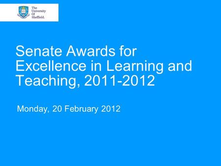 Senate Awards for Excellence in Learning and Teaching, 2011-2012 Monday, 20 February 2012.