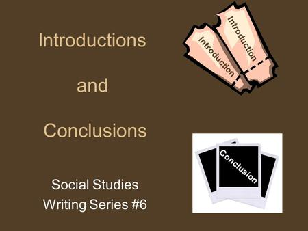 Introductions and Conclusions Social Studies Writing Series #6 Introduction Conclusion.