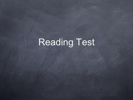 Reading Test. Specifying what the students should be able to do 1- Operations: - Reading seems to be an easy skill to test. It is not true all the time.