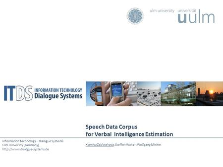 Information Technology – Dialogue Systems Ulm University (Germany)  Speech Data Corpus for Verbal Intelligence Estimation.