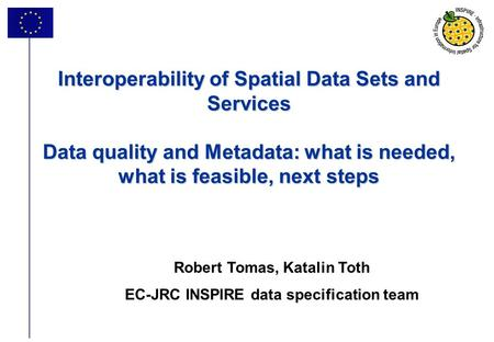 1 Interoperability of Spatial Data Sets and Services Data quality and Metadata: what is needed, what is feasible, next steps Interoperability of Spatial.