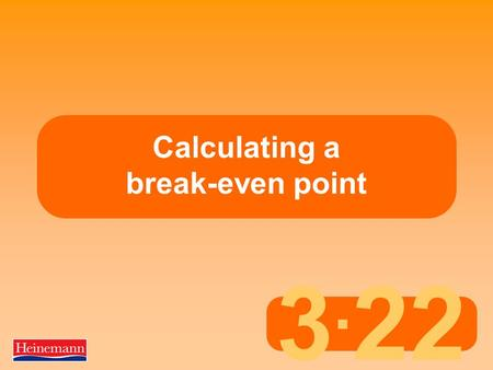 3. 22 Calculating a break-even point. 3.22 Calculating a break-even point The basics of break-even analysis 1  Businesses must make a profit to survive.