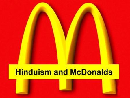 Hinduism and McDonalds. This cow can sleep easy!