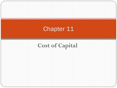 Cost of Capital Chapter 11. Chapter 11 - Outline Weighted Average Cost of Capital Cost of Debt Cost of Preferred Stock Cost of Common Equity: – Retained.