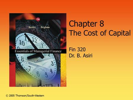 Chapter 8 The Cost of Capital Fin 320 Dr. B. Asiri © 2005 Thomson/South-Western.