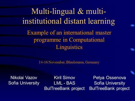 Multi-lingual & multi- institutional distant learning Example of an international master programme in Computational Linguistics 14-16 November, Blaubeuren,