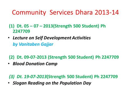 Community Services Dhara 2013-14 (1) Dt. 05 – 07 – 2013(Strength 500 Student) Ph 2247709 Lecture on Self Development Activities by Vanitaben Gajjar (2)