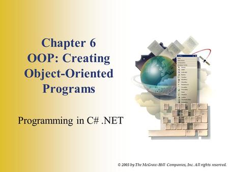 Chapter 6 OOP: Creating Object-Oriented Programs Programming in C#.NET © 2003 by The McGraw-Hill Companies, Inc. All rights reserved.