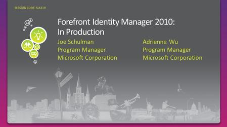 Joe SchulmanAdrienne WuProgram ManagerMicrosoft Corporation SESSION CODE: SIA319.