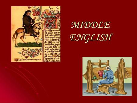 MIDDLE ENGLISH. INTRODUCTION For three centuries, there was no single form of English recognized as a norm, and people wrote in the language of their.