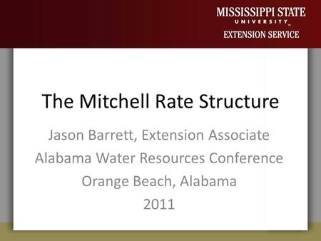 The Mitchell Rate Structure Jason Barrett, Extension Associate Alabama Water Resources Conference Orange Beach, Alabama 2011.