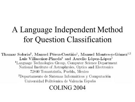 A Language Independent Method for Question Classification COLING 2004.