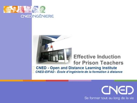 Effective Induction for Prison Teachers CNED - Open and Distance Learning Institute CNED-EIFAD - École d'ingénierie de la formation à distance.