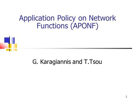 Application Policy on Network Functions (APONF) G. Karagiannis and T.Tsou 1.