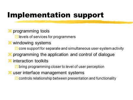 Implementation support z programming tools y levels of services for programmers z windowing systems y core support for separate and simultaneous user-system.