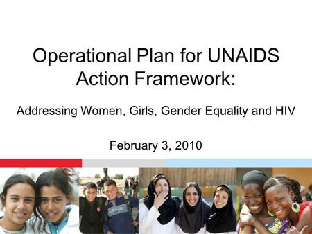 Operational Plan for UNAIDS Action Framework: Addressing Women, Girls, Gender Equality and HIV February 3, 2010.