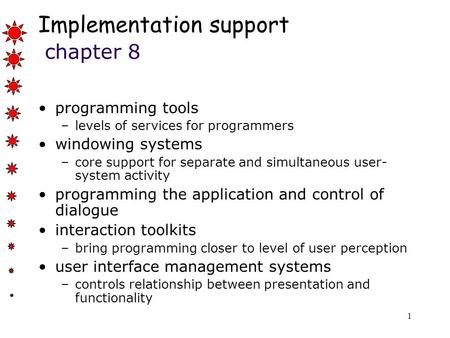 1 Implementation support chapter 8 programming tools –levels of services for programmers windowing systems –core support for separate and simultaneous.
