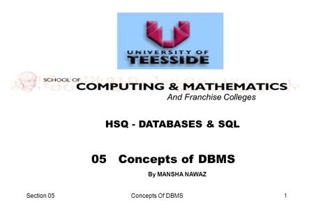 Section 05Concepts Of DBMS1 HSQ - DATABASES & SQL And Franchise Colleges 05 Concepts of DBMS By MANSHA NAWAZ.