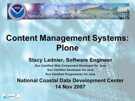 Content Management Systems: Plone Stacy Ladnier, Software Engineer Sun Certified Web Component Developer for Java Sun Certified Developer for Java Sun.