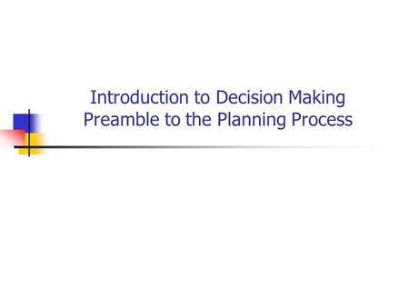 Introduction to Decision Making Preamble to the Planning Process.