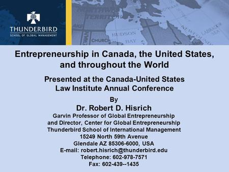 Entrepreneurship in Canada, the United States, and throughout the World Presented at the Canada-United States Law Institute Annual Conference By Dr. Robert.