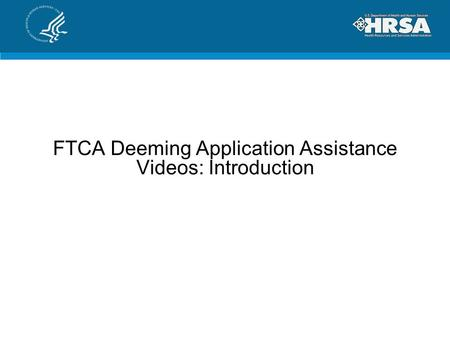 FTCA Deeming Application Assistance Videos: Introduction.