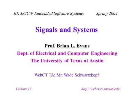 Signals and Systems Prof. Brian L. Evans Dept. of Electrical and Computer Engineering The University of Texas at Austin EE 382C-9 Embedded Software Systems.