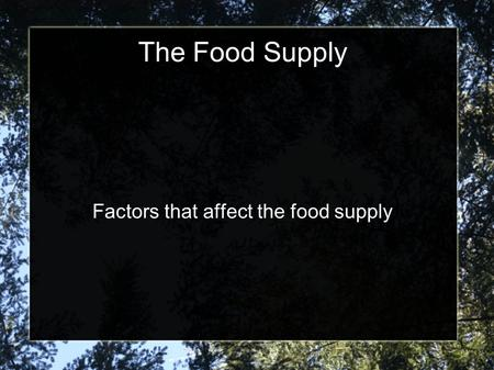 The Food Supply Factors that affect the food supply.