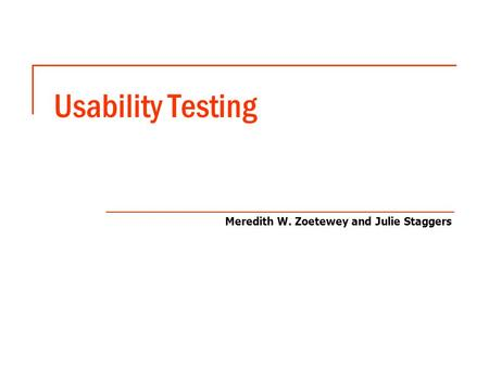 Usability Testing Meredith W. Zoetewey and Julie Staggers.