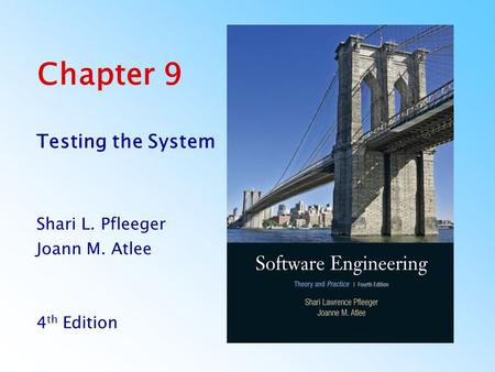 Chapter 9 Testing the System Shari L. Pfleeger Joann M. Atlee 4 th Edition.