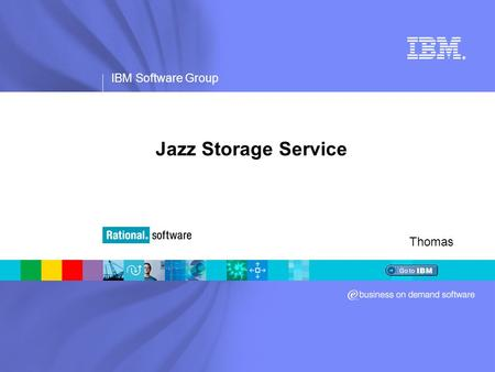 IBM Software Group ® Jazz Storage Service Thomas.