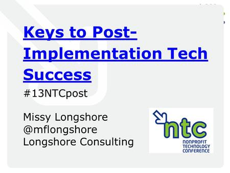 Keys to Post- Implementation Tech Success #13NTCpost Missy Longshore Consulting.