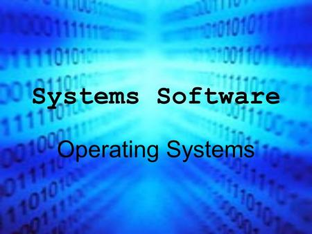 Systems Software Operating Systems. What is software? Software is the term that we use for all the programs and data that we use with a computer system.