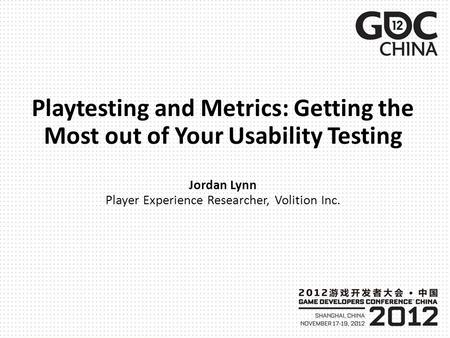 Playtesting and Metrics: Getting the Most out of Your Usability Testing Jordan Lynn Player Experience Researcher, Volition Inc.