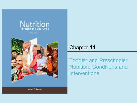 Chapter 11 Toddler and Preschooler Nutrition: Conditions and Interventions.