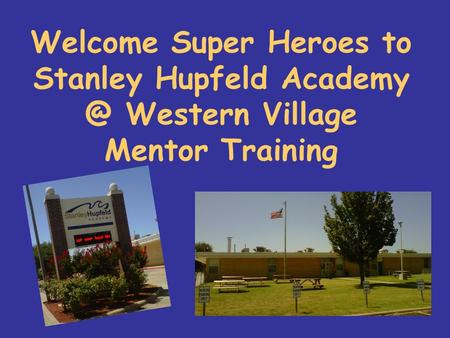 Welcome Super Heroes to Stanley Hupfeld Western Village Mentor Training.