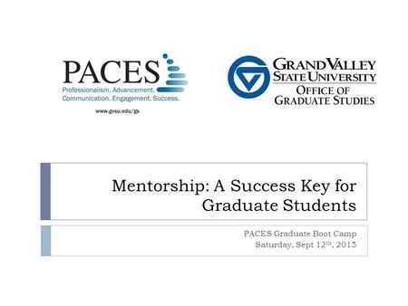 Mentorship: A Success Key for Graduate Students PACES Graduate Boot Camp Saturday, Sept 12 th, 2015.