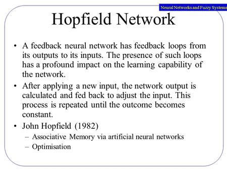 Neural Networks and Fuzzy Systems Hopfield Network A feedback neural network has feedback loops from its outputs to its inputs. The presence of such loops.