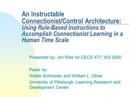An Instructable Connectionist/Control Architecture: Using Rule-Based Instructions to Accomplish Connectionist Learning in a Human Time Scale Presented.