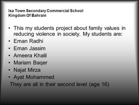 Isa Town Secondary Commercial School Kingdom Of Bahrain This my students project about family values in reducing violence in society. My students are: