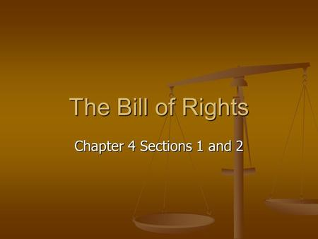 The Bill of Rights Chapter 4 Sections 1 and 2. Purpose Protect individual rights Protect individual rights Ex. Freedom of speech, right to bear arms Ex.