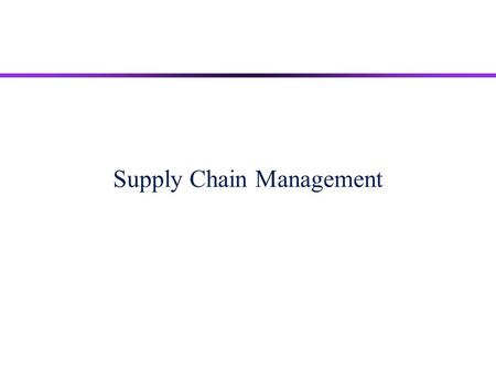 Supply Chain Management. 2 u Supply Chain Management u Outsourcing u Purchasing u Partnership Relationships u The Firm as Supplier u JIT Purchasing u.