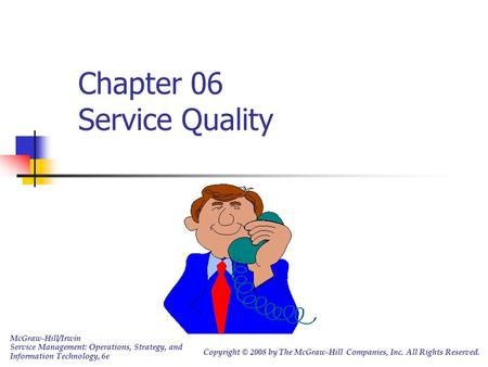 Chapter 06 Service Quality McGraw-Hill/Irwin Service Management: Operations, Strategy, and Information Technology, 6e Copyright © 2008 by The McGraw-Hill.