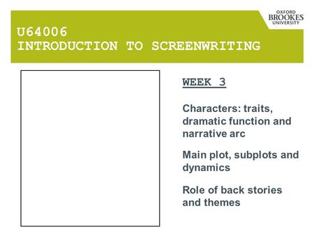 U64006 INTRODUCTION TO SCREENWRITING WEEK 3 Characters: traits, dramatic function and narrative arc Main plot, subplots and dynamics Role of back stories.
