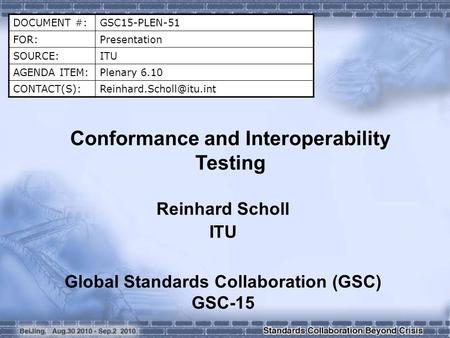 DOCUMENT #:GSC15-PLEN-51 FOR:Presentation SOURCE:ITU AGENDA ITEM:Plenary 6.10 Conformance and Interoperability Testing.